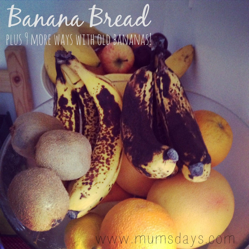 Banana bread and 9 more ways with old bananas! Lots of toddler recipes (that are suitable for adults too!) that use up old or black bananas http://mumsdays.com/banana-bread-ways-old-bananas/