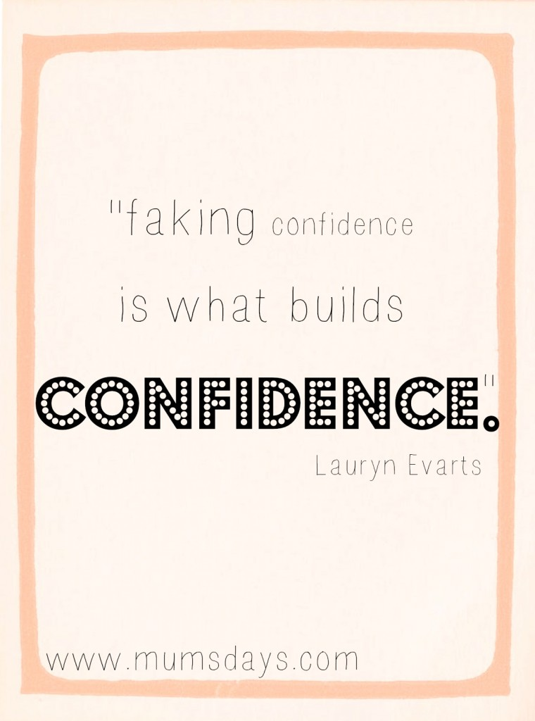Faking confidence is what builds confidence - quote from Lauryn Evarts, Skinny Confidential
